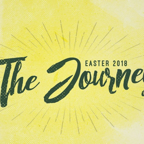 The Journey: Easter 2018