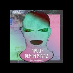 TRUU - DEMON [PART 2] (EARL JASPER REMIX)