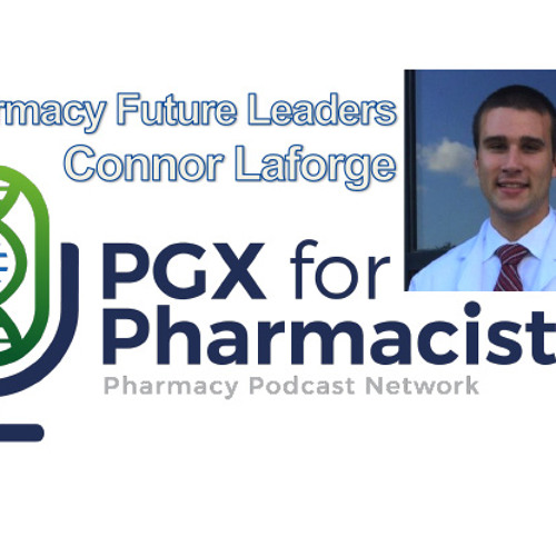 Pharmacy Future Leader Connor Laforge - PGX for Pharmacists - PPN Episode 580