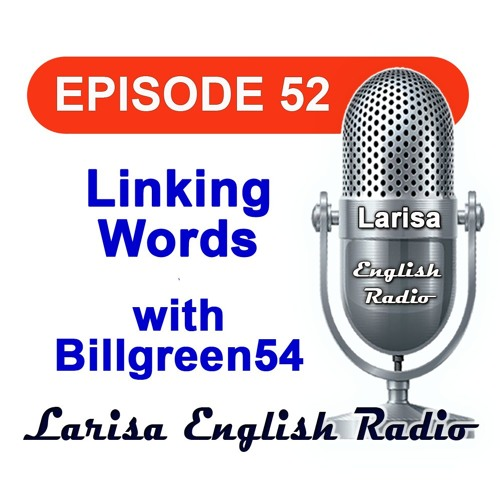 Linking Words With Billgreen54 English Radio Episode 52