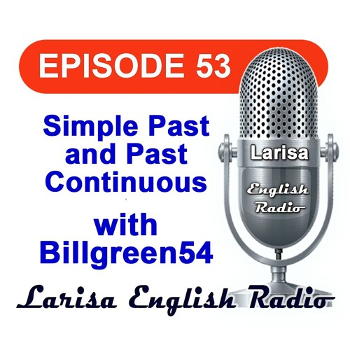Simple Past And Past Continuous with Billgreen54 English Radio Episode 53