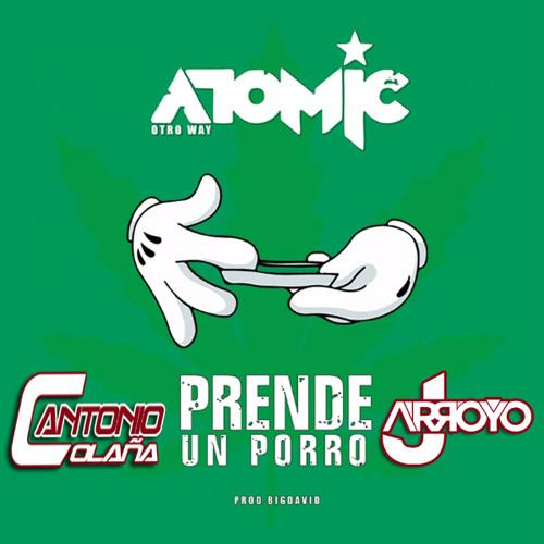 Atomic Otro Way - Prende Un Porro (Antonio Colaña & JArroyo Edit 2018)