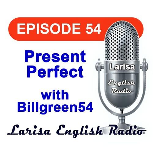 Present Perfect with Billgreen54 English Radio Episode 54