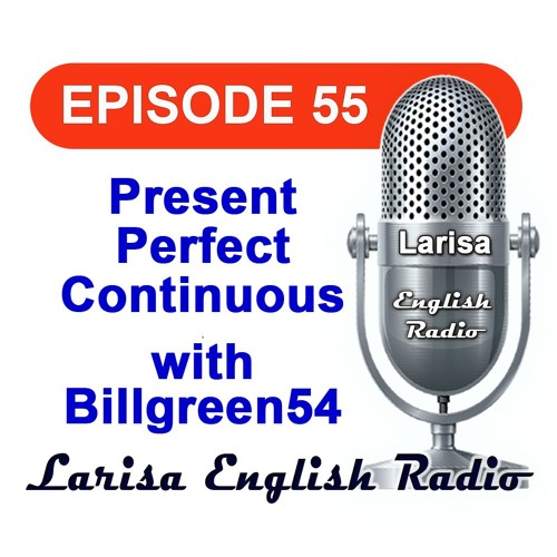 Present Perfect Continuous with Billgreen54 English Radio Episode 55