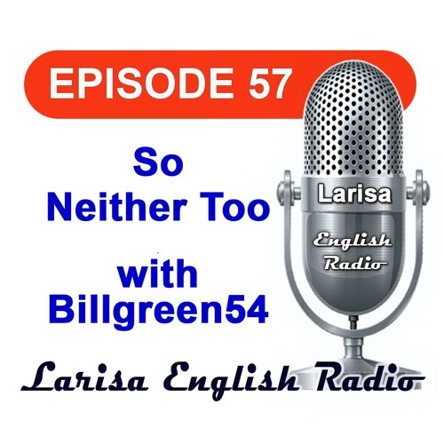 So Neither Too with Billgreen54 English Radio Episode 57