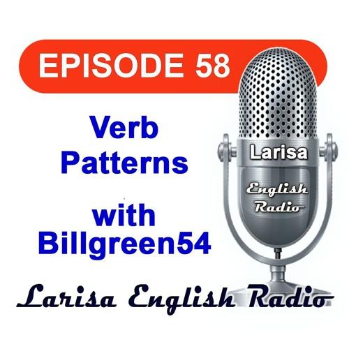 Verb Patterns with Billgreen54 English Radio Episode 58