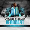 MY LOVE AFFAIR WITH AFROBEAT VOL2 (DAVIDO, WIZKID, PATORANKING, MR EAZI, & MORE) BY DJ GREEN B 2018