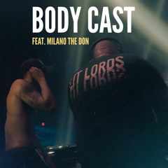 Body Cast feat. (Milano The Don)