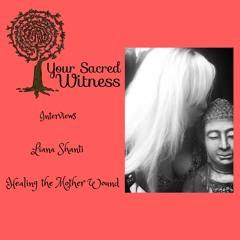 Ep: 24 Liana Shanti - Healing the Mother Wound