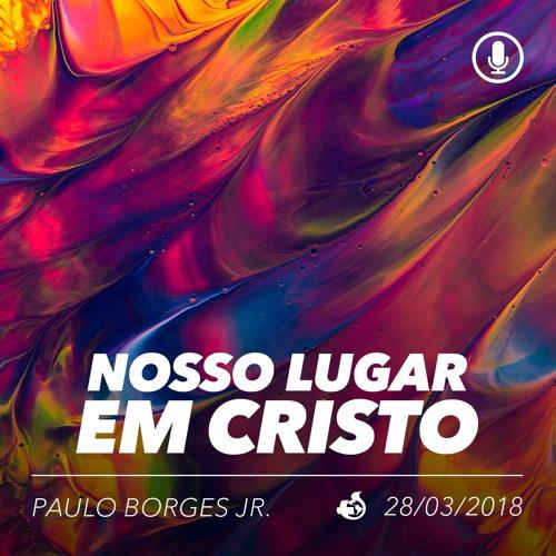 Nosso Lugar em Cristo -  Paulo Borges Jr. - 28/03/2018 Final