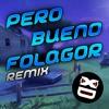 Pero Bueno Folagor Remix