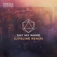 Odesza- Say My Name(LifEline Remix)