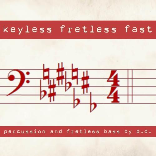 Keyless Fretless Fast