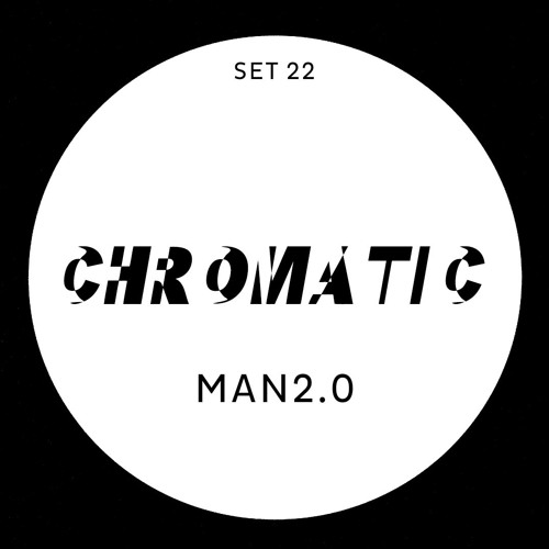 MAN2.0 @ Chromatic 22