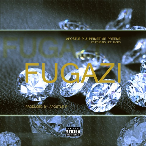 Apostle P & Primetime Preemz - Fugazi [Feat. Lee Ricks | Prod. Apostle P]