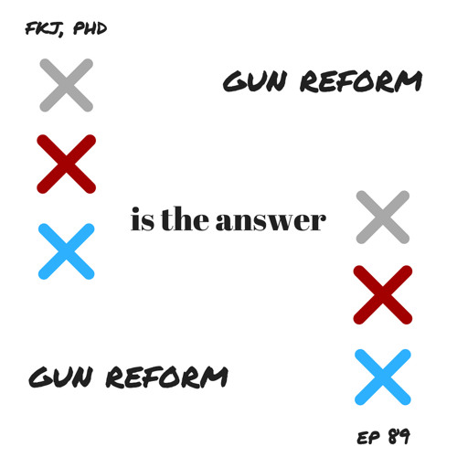 EP 89: Is the Answer Really Gun Reform?