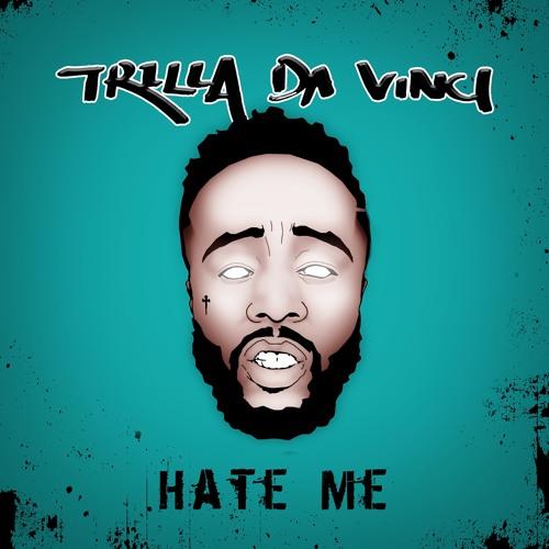 Hate Me [Prod By Trilla Da Vinci]