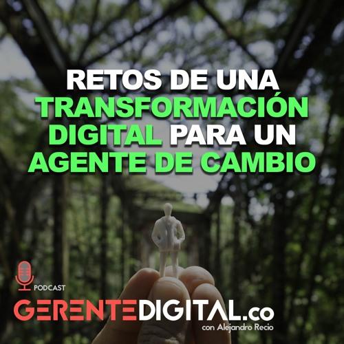 Retos de una Transformación Digital para un Agente de Cambio