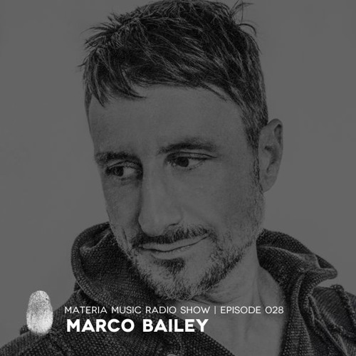MATERIA Music Radio Show 028 with Marco Bailey