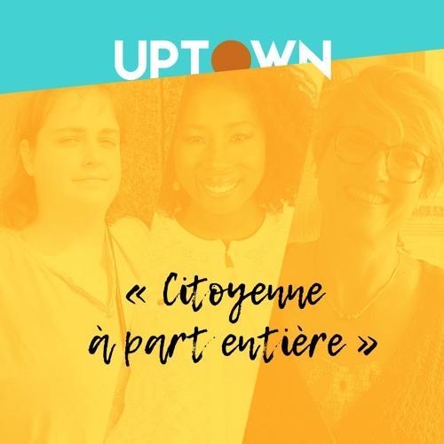 UPTOWN_ep4_Citoyenne à part entière