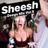 Sheesh (Deegs Mix Vol.9)