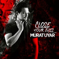 MURAT UYAR - CLOSE YOUR EYES( EXTENDED) 2019 Summer hits