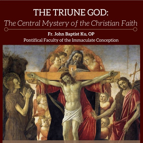 """Fr. John Baptist Ku, OP - """"The Triune God: the Central Mystery of the Christian Faith"""" Part One"""