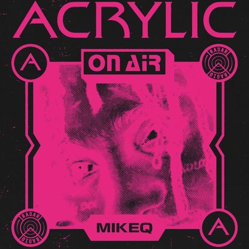 Acrylic On Air 003 w/ MikeQ [APR 18]