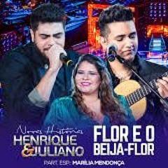 Henrique E Juliano - A Flor E O Beija - Flor (part. Marilia Mendonça)