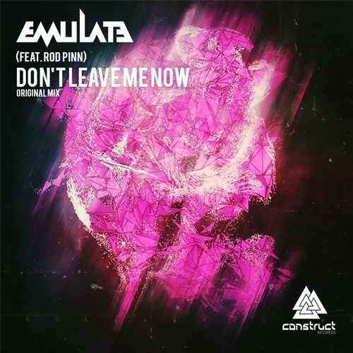 Emulate - Don't Leave Me Now (ft  Rod Pinn) [Construct