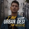 Mickey Singh & Friends - I Am Urban Desi (The Musical) [w/ Lyrics]