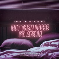 Maths Time Joy - Cut Them Loose (Ft. Ayelle)