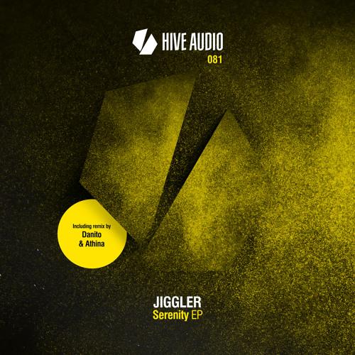 Hive Audio 081 - Jiggler - Serenity EP