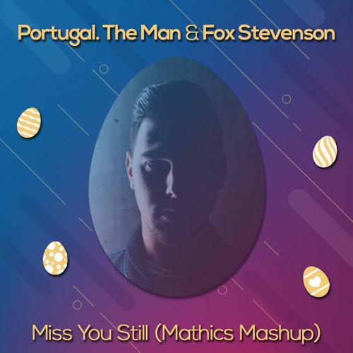 Portugal. The Man & Fox Stevenson - Miss You Still (Mathics Mashup)[BUY = FREE DL]