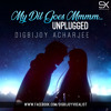 My Dil Goes Mmmm (Unplugged) - Digbijoy Acharjee