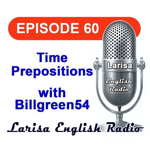 Time Prepositions with Billgreen54 English Radio Episode 60