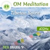 "Om Meditation Music ॐ ""Tibetan Spirit""(AUM For Positive Energy) ☯ Binaural Beats ⬇FREE DL⬇ 432 Hz"