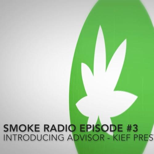 Smoke Radio Episode #3 - Introducing Advisor - Kief Preston