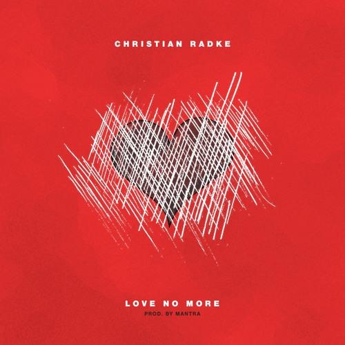 "Christian Radke - ""Love No More"" [prod. by Mantra]"