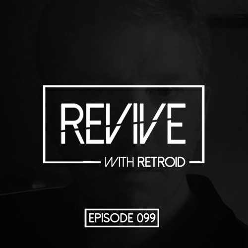 Revive 099 With Retroid And Pitch Black (18-08-2017)