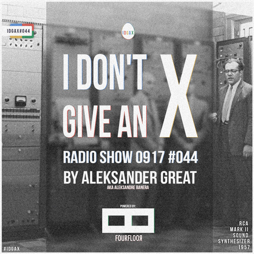 [IDGAX044] I Don't Give An X radio show by Aleksander Great