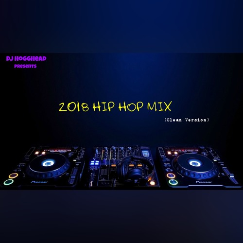 2018 Hip Hop Mix (Clean Version) by Dj HoggHead | Free