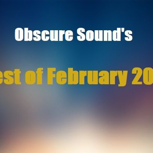Obscure Sound - Best of February 2018