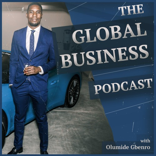 The Global Business Podcast Episode 2 John D Saunders: How To Work With Fortune 500 Companies
