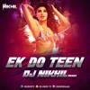 Ek Do Teen (EDM Mix) - Baaghi 2 - DJ NIKHIL