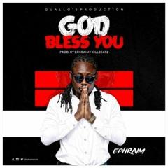 Ephraim - God Bless You (Prod By Ephraim & Killbeatz)