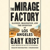 Download The Mirage Factory by Gary Krist, read by Rob Shapiro Mp3