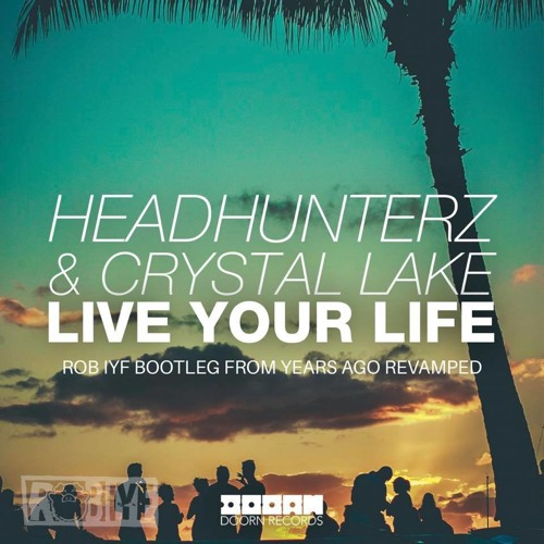 Headhunterz & Crystal Lake - Live Your Life (Rob IYF Bootleg From Years Ago Revamped)