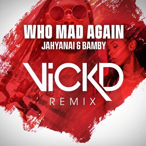 Who Mad Again (Vick D remix) - Jahyanai & Bamby