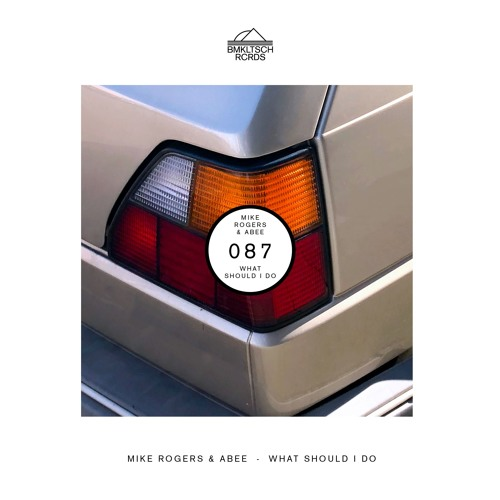 Mike Rogers & Abee - What Should I Do (BMKLTSCH087) [OUT NOW]